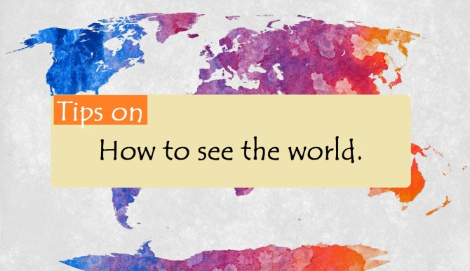 tips on how to see the world