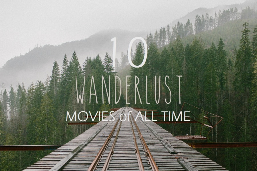 10 best wanderlust movies of all time